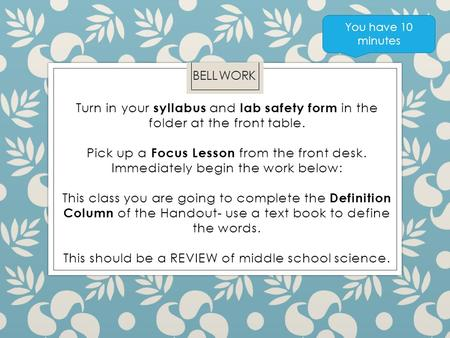 Turn in your syllabus and lab safety form in the folder at the front table. Pick up a Focus Lesson from the front desk. Immediately begin the work below: