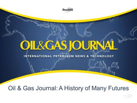 "Oil & Gas Journal: A History of Many Futures. ""This paper can thrive only on truth and square dealing. It cannot hope to deceive people and still retain."