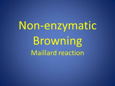 Non-enzymatic Browning Maillard reaction. INTRODUCTION n Reducing sugars Brown colors Desirable Undesirable n Reducing sugars + Amino Acids Free amino.