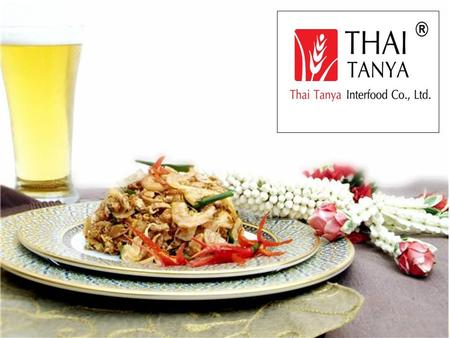 "Company Profile  Thai Tanya Interfood has been established in 2005  Innovator in producing ""Tom Yum Crisp""  ""Tom Yum Crisp"" is represented as a healthy."