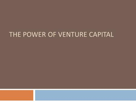THE POWER OF VENTURE CAPITAL. WHAT IS VENTURE CAPITAL? Venture Capital is capital provided to fast growing companies It is typically an investment activity.