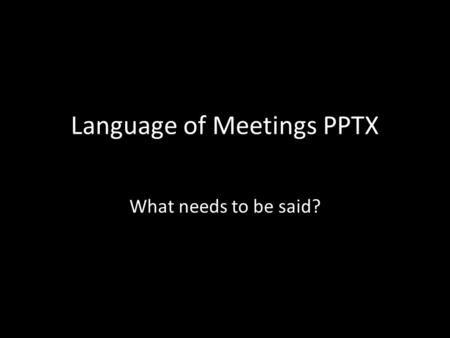 Language of Meetings PPTX What needs to be said?.