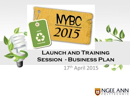 17 th April 2015 Launch and Training Session - Business Plan.