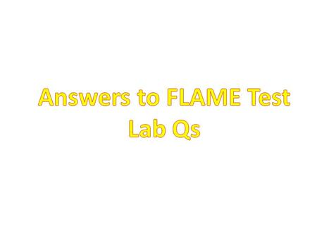 Answers to FLAME Test Lab Qs