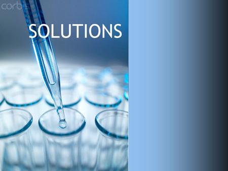SOLUTIONS. Homogeneous mixture containing two or more substance called the solute and the solvent. SOLUTE: Substance that is dissolved (lower quantity).