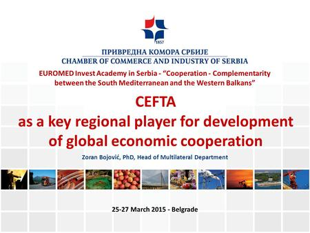 "EUROMED Invest Academy in Serbia - ""Cooperation - Complementarity between the South Mediterranean and the Western Balkans"" CEFTA as a key regional player."