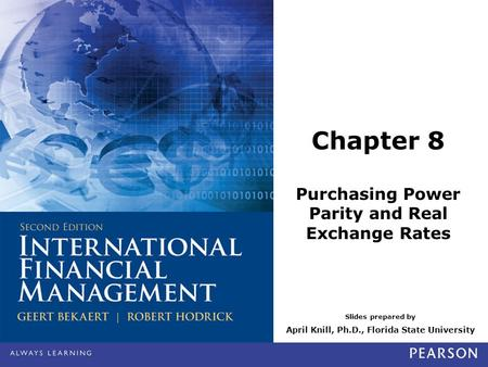 Slides prepared by April Knill, Ph.D., Florida State University Chapter 8 Purchasing Power Parity and Real Exchange Rates.