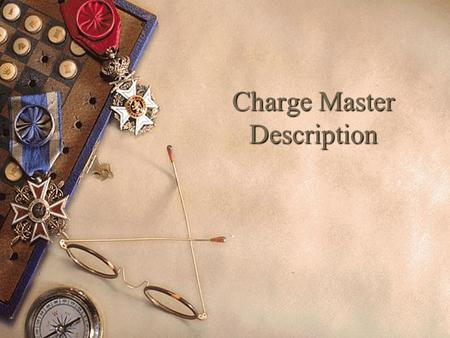 Charge Master Description. Chargemaster Basics What is a Chargemaster (CDM)?  Menu of all services provided by the facility, usually listed by department.