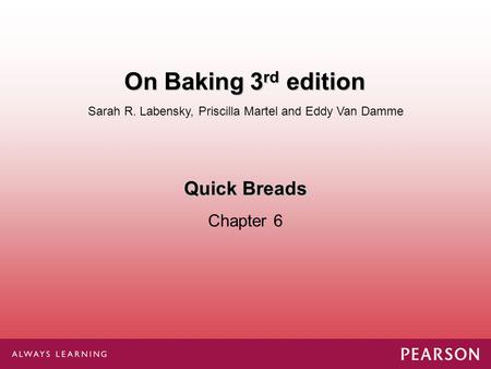 Quick Breads Chapter 6 Sarah R. Labensky, Priscilla Martel and Eddy Van Damme On Baking 3 rd edition.