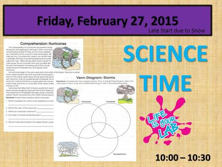 10:00 – 10:30 Friday, February 27, 2015 SCIENCE TIME Late Start due to Snow.