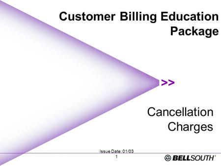 Issue Date: 01/03 1 Cancellation Charges Customer Billing Education Package.