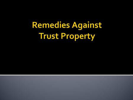  Goal = recover actual trust property from trustee or non-BFP.  Double recovery (money and property) not allowed.  What is the key benefit of the tracing.