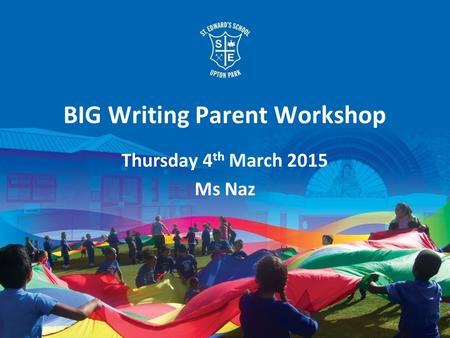 BIG Writing Parent Workshop Thursday 4 th March 2015 Ms Naz.