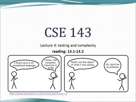 CSE 143 Lecture 4: testing and complexity reading: 13.1-13.2