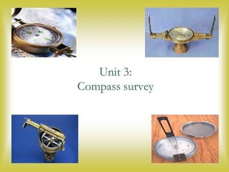 Unit 3: Compass <strong>survey</strong>.