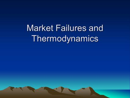 Market Failures and Thermodynamics. Quick Review.