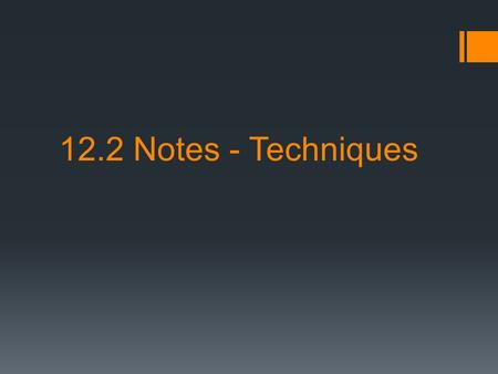 12.2 Notes - Techniques.