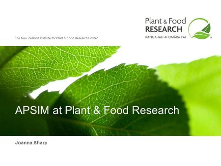 The New Zealand Institute for Plant & Food Research Limited APSIM at Plant & Food Research Joanna Sharp.