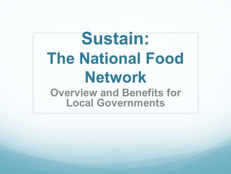 Sustain: The National Food Network Overview and Benefits for Local Governments.