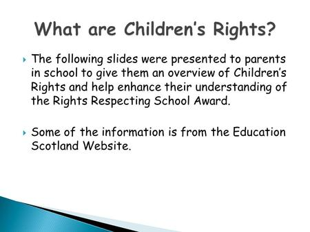  The following slides were presented to parents in school to give them an overview of Children's Rights and help enhance their understanding of the Rights.