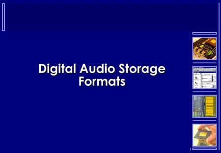 1 Digital Audio Storage Formats. 2 Formats  There are many different formats for storing and communicating digital audio:  CD audio  Wav  Aiff  Au.