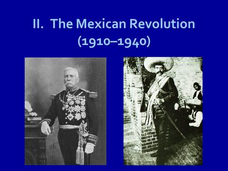 II. The Mexican Revolution (1910–1940). A. Mexico in 1910 1.Since independence from Spain (1821): –few wealthy families owned 85% of land –Indians & mestizos.