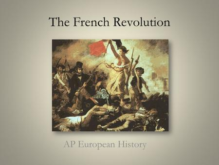 The French Revolution AP European History. Impact of the American Revolution British greatest colonial power by 1763 Declaration affirmed Enlightenment.