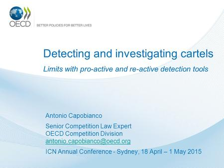 Detecting and investigating cartels Limits with pro-active and re-active detection tools Antonio Capobianco Senior Competition Law Expert OECD Competition.