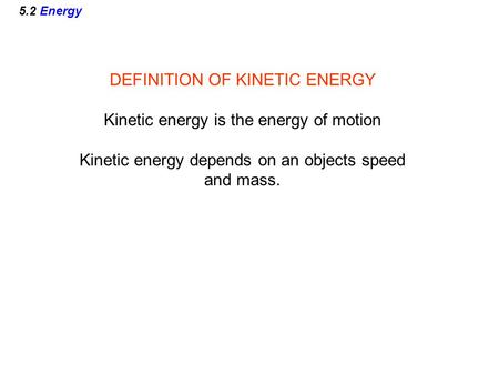 DEFINITION OF KINETIC ENERGY Kinetic energy is the energy of motion