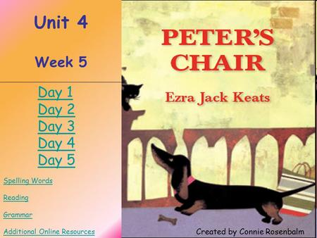 Peter's Chair Unit 4 Week 5 Spelling Words Reading Grammar Additional Online Resources Created by Connie Rosenbalm Day 1 Day 2 Day 3 Day 4 Day 5.