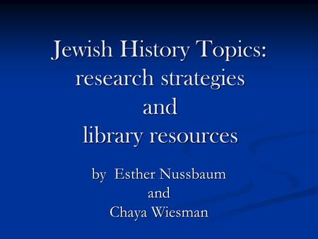 Jewish History Topics: research strategies and library resources by Esther Nussbaum and Chaya Wiesman.