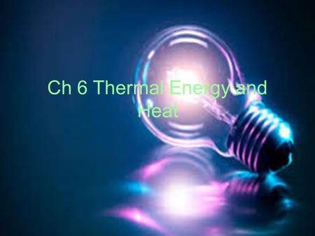 Ch 6 Thermal Energy and Heat. Thermal Energy Temperature & Heat Temperature is a measure of the average kinetic energy of the individual particles in.