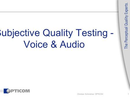 Christian Schmidmer, OPTICOM1 Subjective Quality Testing - Voice & Audio.