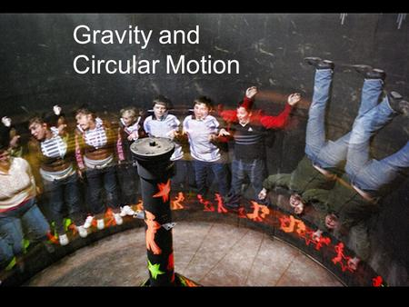Gravity and Circular Motion. First, The story of Gravity… What do we think we know?