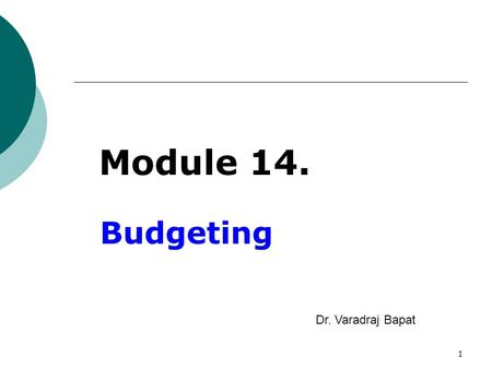 1 Budgeting Dr. Varadraj Bapat Module 14.. Management Accounting Dr. Varadraj Bapat, IIT Mumbai 2 Index  Introduction  Objectives  Advantages  Components.