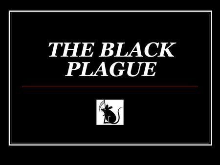 THE BLACK PLAGUE. The Italian writer Boccaccio said the Plague's victims often… ate lunch with their friends and dinner with their ancestors in paradise.