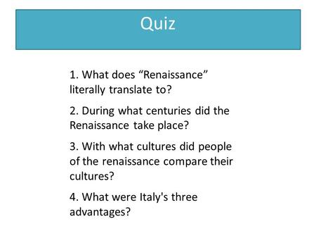 "Quiz 1. What does ""Renaissance"" literally translate to?"