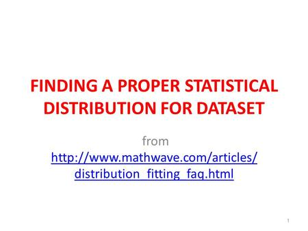 FINDING A PROPER STATISTICAL DISTRIBUTION FOR DATASET from  distribution_fitting_faq.html