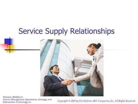Service Supply Relationships McGraw-Hill/Irwin Service Management: Operations, Strategy, and Information Technology, 6e Copyright © 2008 by The McGraw-Hill.