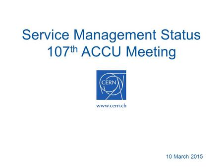 Service Management Status 107 th ACCU Meeting 10 March 2015.
