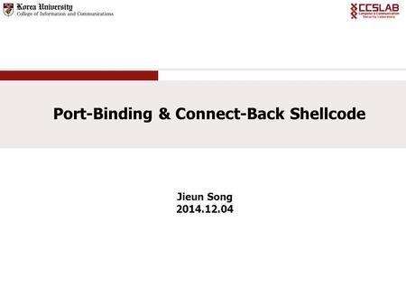 Jieun Song 2014.12.04 Port-Binding & Connect-Back Shellcode.