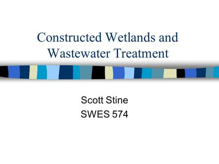 Constructed Wetlands and Wastewater Treatment Scott Stine SWES 574.