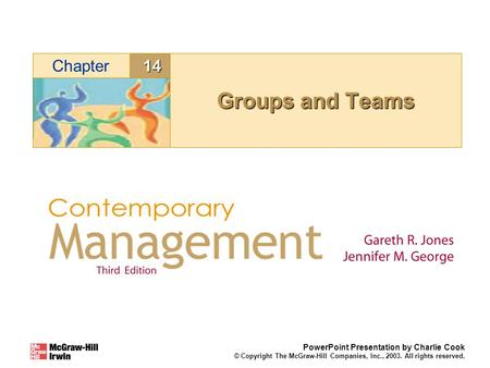 14Chapter PowerPoint Presentation by Charlie Cook © Copyright The McGraw-Hill Companies, Inc., 2003. All rights reserved. Groups and Teams.