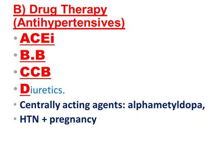 B) Drug Therapy (Antihypertensives) ACEi B.B CCB D iuretics. Centrally acting agents: alphametyldopa, HTN + pregnancy.
