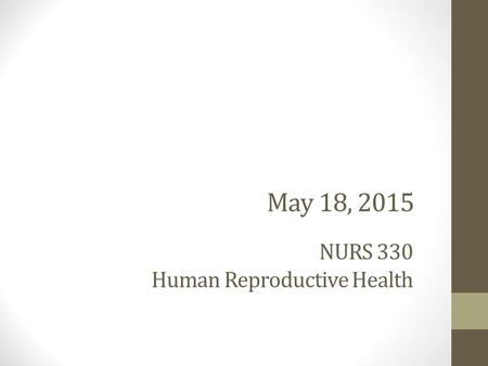 May 18, 2015 NURS 330 Human Reproductive Health. Agenda Review 5/4/15 In-Class Assignment Review Quiz Infertility Lecture Submission of Group Project.