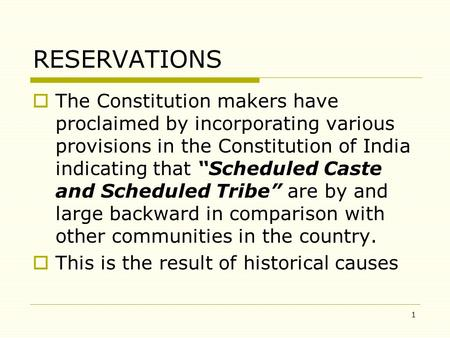 "1 RESERVATIONS  The Constitution makers have proclaimed by incorporating various provisions in the Constitution of India indicating that ""Scheduled Caste."