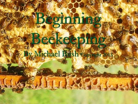 Beginning Beekeeping By Michael Bush Copyright 2013.