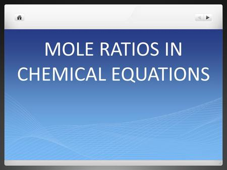 MOLE RATIOS IN CHEMICAL EQUATIONS STOICHIOMETRY ' the study of the quantitative relationships that exist in chemical formulas and reactions ' The study.