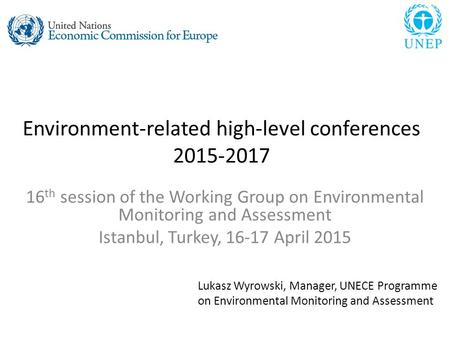 Environment-related high-level conferences 2015-2017 16 th session of the Working Group on Environmental Monitoring and Assessment Istanbul, Turkey, 16-17.