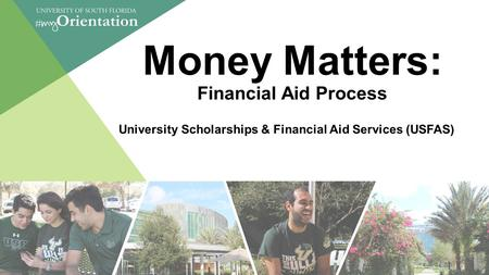 Money Matters: Financial Aid Process University Scholarships & Financial Aid Services (USFAS)
